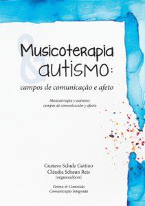 Musicoterapia & Autismo - Campos de comunicação e afeto - Gustavo Schulz Gattino e Cláudia Schaun Reis