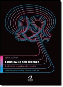 A música no seu cérebro - Daniel J. Levitin