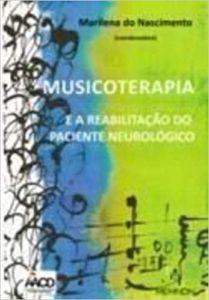 Musicoterapia e a reabilitação do paciente neurológico Marilena do Nascimento